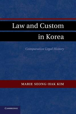 Law and Custom in Korea By Kim, Marie Seong-hak